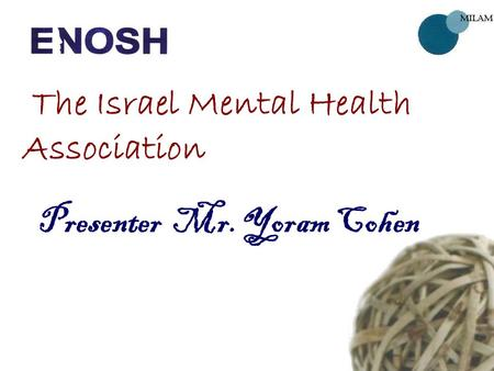 Presenter Mr. Yoram Cohen The Israel Mental Health Association.