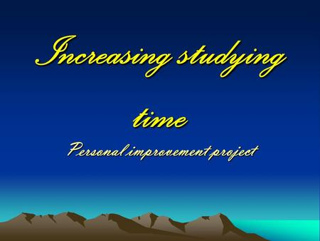 Increasing studying time Personal improvement project.