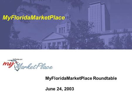 MyFloridaMarketPlace Roundtable June 24, 2003 MyFloridaMarketPlace.