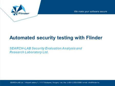 Automated security testing with Flinder SEARCH-LAB Security Evaluation Analysis and Research Laboratory Ltd.