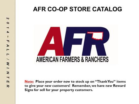 "AFR Co-op Store Catalog AFR CO-OP STORE CATALOG Note: Place your order now to stock up on ""Thank You"" items to give your new customers! Remember, we have."