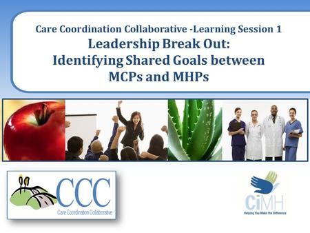 Care Coordination Collaborative -Learning Session 1 Leadership Break Out: Identifying Shared Goals between MCPs and MHPs.