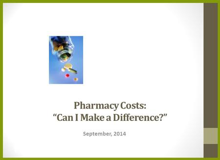 "Pharmacy Costs: ""Can I Make a Difference?"" September, 2014."