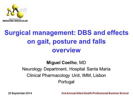 Surgical management: DBS and effects on gait, posture and falls overview Miguel Coelho, MD Neurology Department, Hospital Santa Maria Clinical Pharmacology.