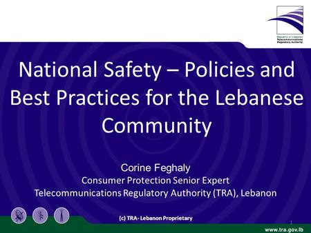 National Safety – Policies and Best Practices for the Lebanese Community Corine Feghaly Consumer Protection Senior Expert Telecommunications Regulatory.