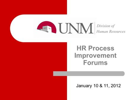 HR Process Improvement Forums January 10 & 11, 2012.