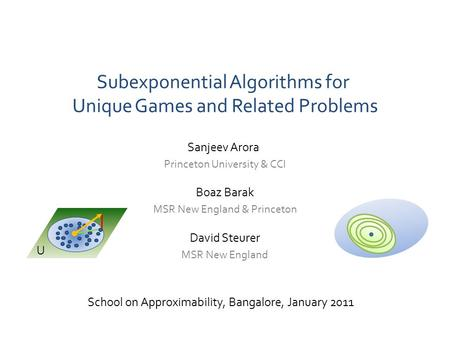Subexponential Algorithms for Unique Games and Related Problems School on Approximability, Bangalore, January 2011 David Steurer MSR New England Sanjeev.