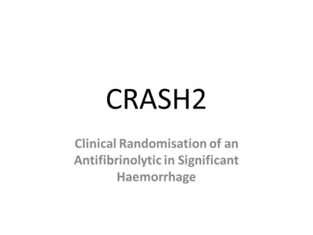 CRASH2 Clinical Randomisation of an Antifibrinolytic in Significant Haemorrhage.