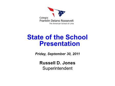 State of the School Presentation Friday, September 30, 2011 Russell D. Jones Superintendent.
