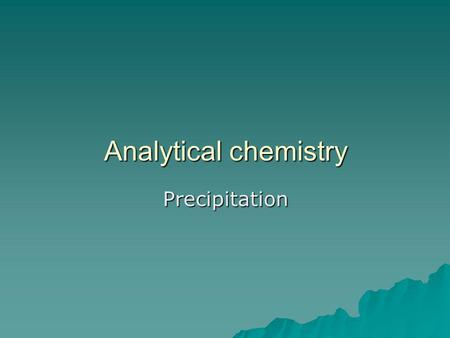 Analytical chemistry Precipitation.
