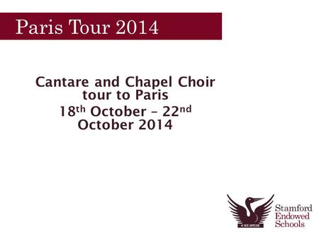 Paris Tour 2014 Cantare and Chapel Choir tour to Paris 18 th October – 22 nd October 2014.