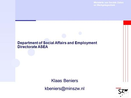 Ministerie van Sociale Zaken en Werkgelegenheid Department of Social Affairs and Employment Directorate ASEA Klaas Beniers
