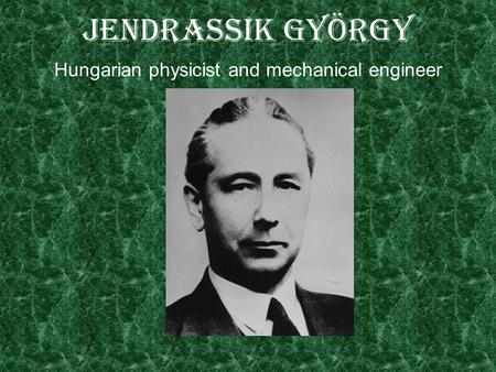 Jendrassik György Hungarian physicist and mechanical engineer.