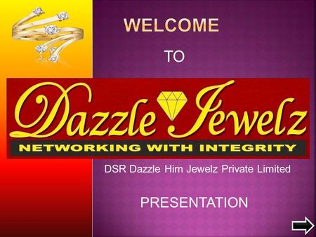 TO PRESENTATION DSR Dazzle Him Jewelz Private Limited.