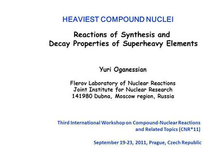 Reactions of Synthesis and Decay Properties of Superheavy Elements Yuri Oganessian Flerov Laboratory of Nuclear Reactions Joint Institute for Nuclear Research.