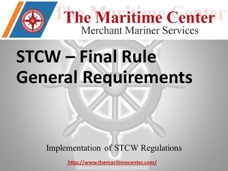 STCW – Final Rule General Requirements Implementation of STCW Regulations