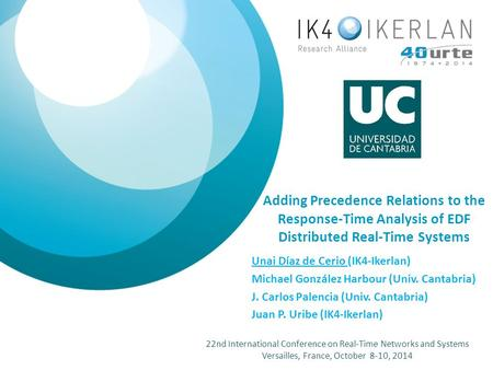 © COPYRIGHT IKERLAN 2014 Adding Precedence Relations to the Response-Time Analysis of EDF Distributed Real-Time Systems Unai Díaz de Cerio (IK4-Ikerlan)