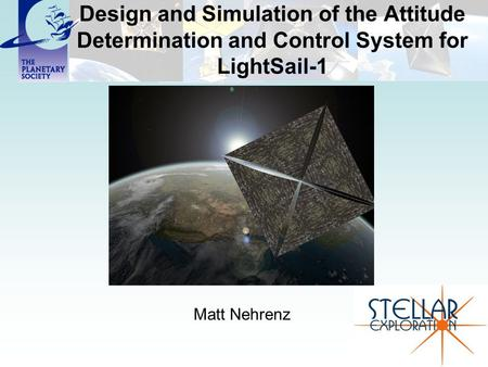 Design and Simulation of the Attitude Determination and Control System for LightSail-1 Matt Nehrenz.