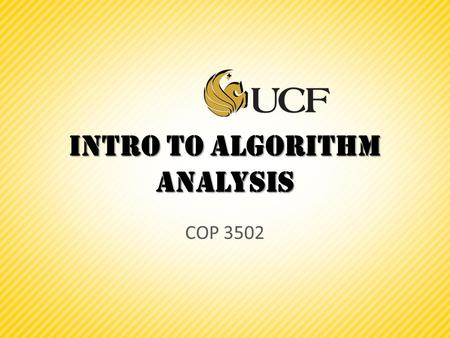 Intro to Algorithm analysis COP 3502. Algorithm Analysis  We have looked at a few number of algorithms in class so far  But we haven't looked at how.