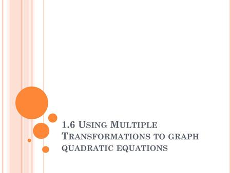 1.6 Using Multiple Transformations to graph quadratic equations