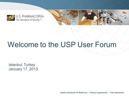 Welcome to the USP User Forum Istanbul, Turkey January 17, 2013.