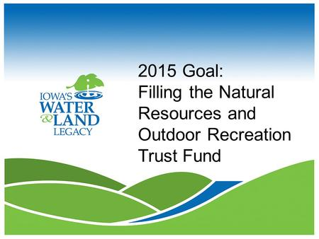 2015 Goal: Filling the Natural Resources and Outdoor Recreation Trust Fund.