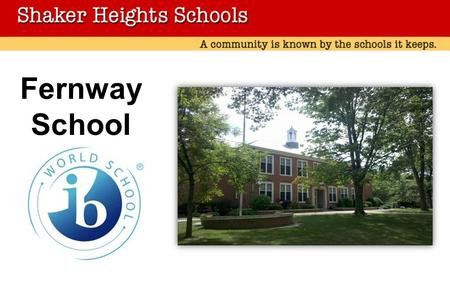 Fernway School. On March 19th, 2013 we heard from IB that we had been named an IB World School! Congratulations Fernway ! In February, Fernway was evaluated.