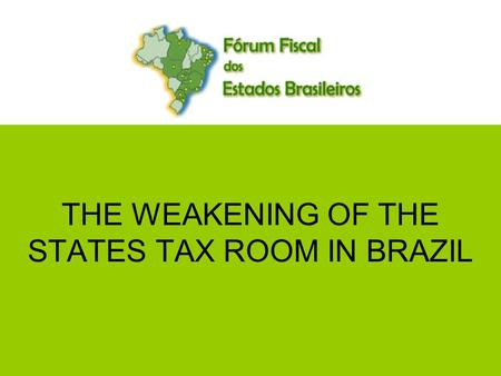 1 THE WEAKENING OF THE STATES TAX ROOM IN BRAZIL.