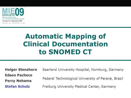 Automatic Mapping of Clinical Documentation to SNOMED CT Holger Stenzhorn Saarland University Hospital, Homburg, Germany Edson Pacheco Percy Nohama Stefan.