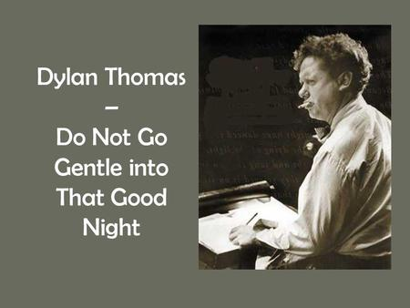 Dylan Thomas – Do Not Go Gentle into That Good Night