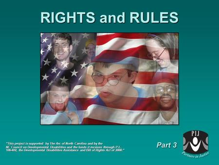 "RIGHTS and RULES ""This project is supported by The Arc of North Carolina and by the NC Council on Developmental Disabilities and the funds it receives."