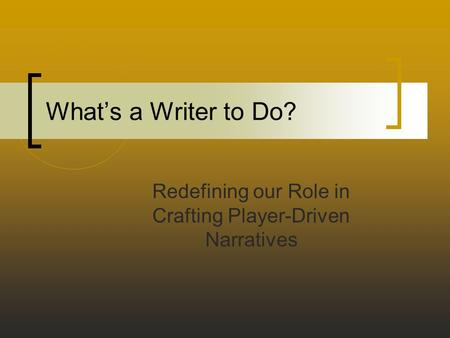 What's a Writer to Do? Redefining our Role in Crafting Player-Driven Narratives.