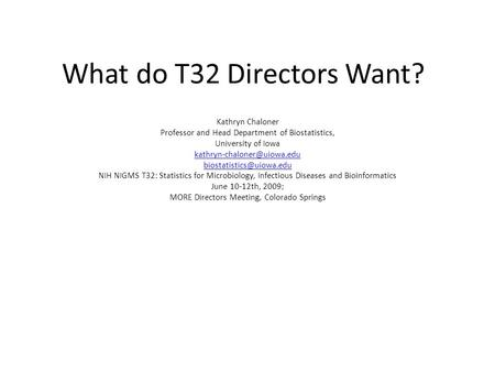 What do T32 Directors Want? Kathryn Chaloner Professor and Head Department of Biostatistics, University of Iowa