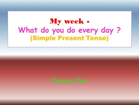 My week - What do you do every day ? (Simple Present Tense)