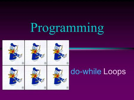 Do-while Loops Programming. COMP102 Prog Fundamentals I: do-while Loops /Slide 2 The do-while Statement l Syntax do action while (condition) l How it.
