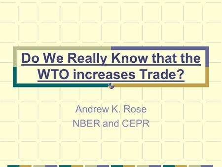 Do We Really Know that the WTO increases Trade? Andrew K. Rose NBER and CEPR.