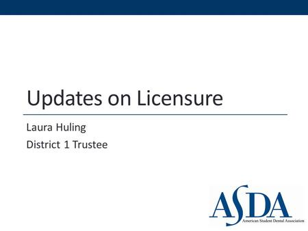 Updates on Licensure Laura Huling District 1 Trustee.