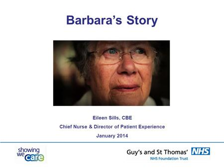 Barbara's Story Eileen Sills, CBE Chief Nurse & Director of Patient Experience January 2014.