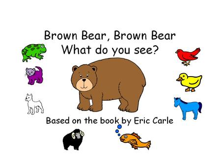 Brown bear, brown bear, What do you see? I see a red bird, looking at me!