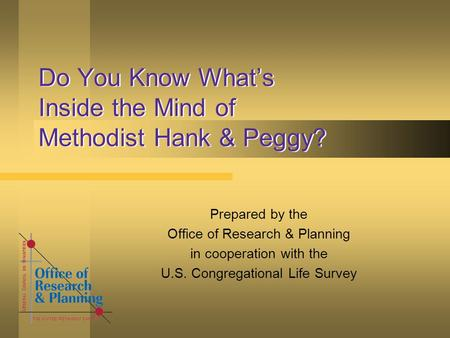 Do You Know What's Inside the Mind of Methodist Hank & Peggy? Prepared by the Office of Research & Planning in cooperation with the U.S. Congregational.