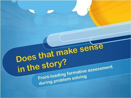 Does that make sense in the story? Front-loading formative assessment during problem solving.
