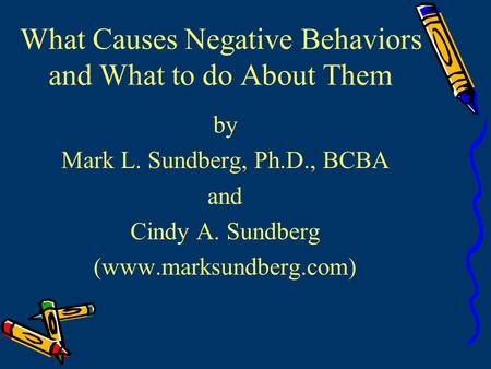 What Causes Negative Behaviors and What to do About Them by Mark L. Sundberg, Ph.D., BCBA and Cindy A. Sundberg (www.marksundberg.com)