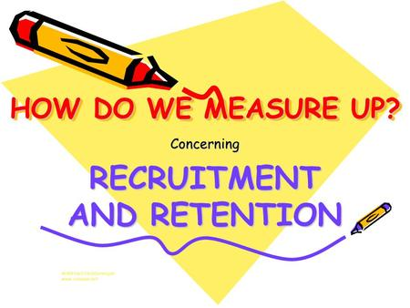 HOW DO WE MEASURE UP? Concerning RECRUITMENT AND RETENTION MWB Neil Neddermeyer www.cinosam.net.