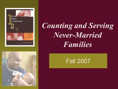 Counting and Serving Never-Married Families Fall 2007.