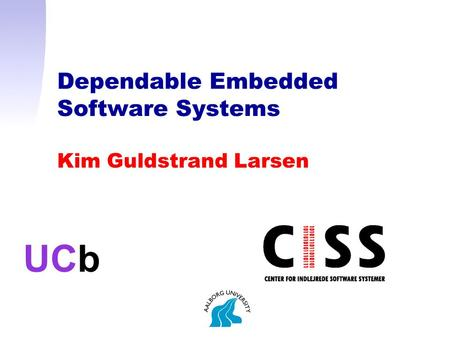 Dependable Embedded Software Systems Kim Guldstrand Larsen UCb.