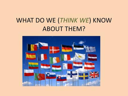 WHAT DO WE (THINK WE) KNOW ABOUT THEM?. PROCEDURE: Distribute hand-outs ABOUT people in different countries. Students had to: 1 select key words from.