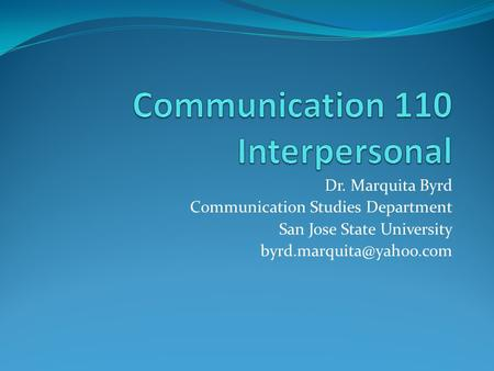 Dr. Marquita Byrd Communication Studies Department San Jose State University
