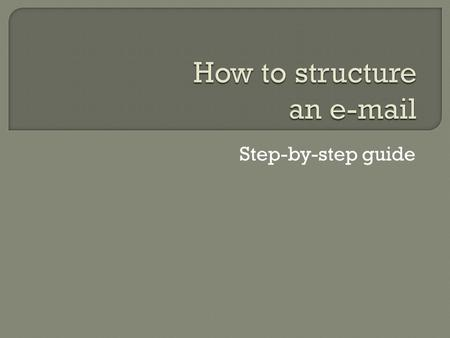 Step-by-step guide. An e-mail usually has the following structure: 1. Salutation 2. Body 3. Complimentary close Write the e-mail in the form of a business.