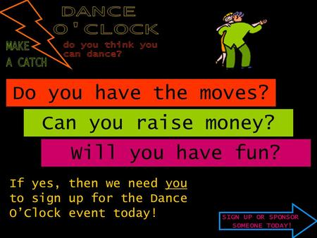 SIGN UP OR SPONSOR SOMEONE TODAY! Do you have the moves? Can you raise money? Will you have fun? If yes, then we need you to sign up for the Dance O'Clock.