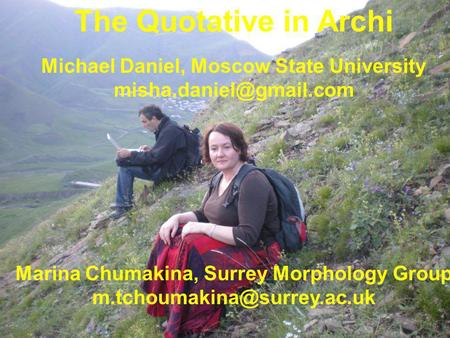 The Quotative in Archi Michael Daniel, Moscow State University Marina Chumakina, Surrey Morphology Group